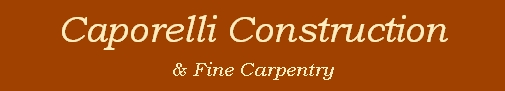 Caporelli Construction & Fine Carpentry